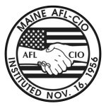The Maine AFL-CIO is a state federation of over 160 local labor unions representing over 40,000 working men and women and retirees across the state.